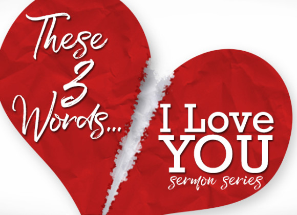 New Series – These 3 Words: I Love You